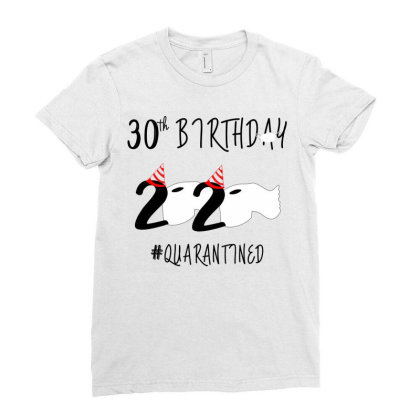 30st Birthday Quarantined 2020 Ladies Fitted T-shirt Designed By Astrinastore