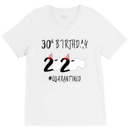 30st Birthday Quarantined 2020 V-neck Tee Designed By Astrinastore