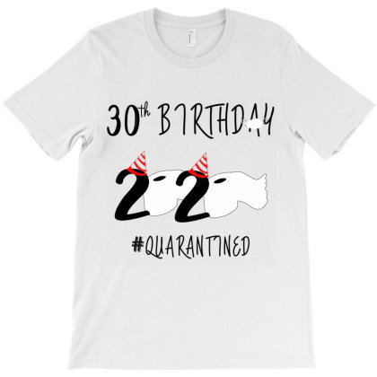 30st Birthday Quarantined 2020 T-shirt Designed By Astrinastore