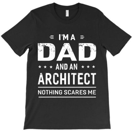 I'm A Dad And Architect T-shirt Designed By Vanitty