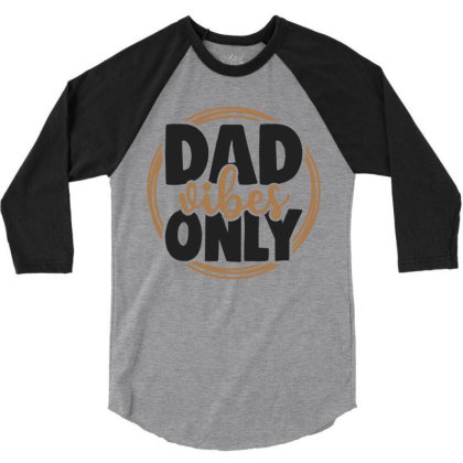 Dad Vibes Only 3/4 Sleeve Shirt Designed By Qudkin