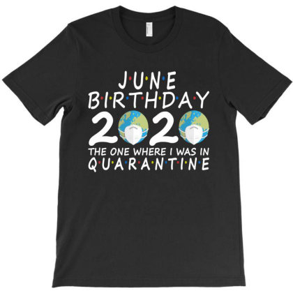 June Birthday 2020 Mask The One Where I Was In Quarantine T-shirt Designed By Faical