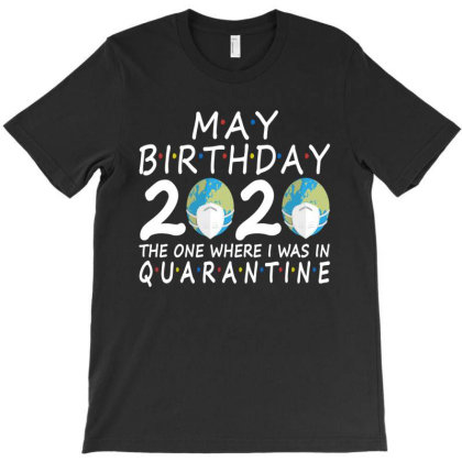 May Birthday 2020 Mask The One Where I Was In Quarantine T-shirt Designed By Faical