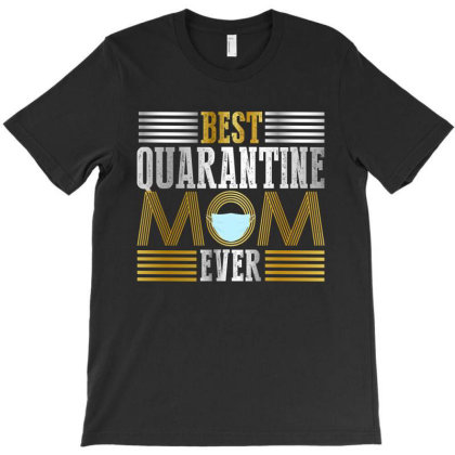 Best Quarantine Mom Ever Mothers Day Gift 2020 T-shirt Designed By Faical