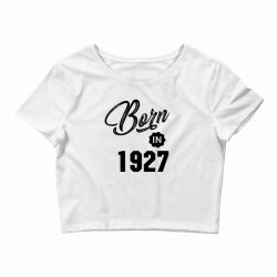 Born in 1927 Crop Top | Artistshot