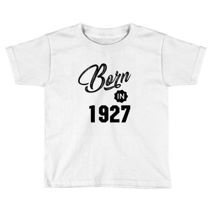 Born In 1927 Toddler T-shirt Designed By Chris Ceconello