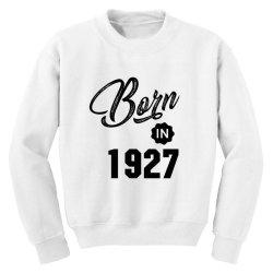 Born in 1927 Youth Sweatshirt | Artistshot