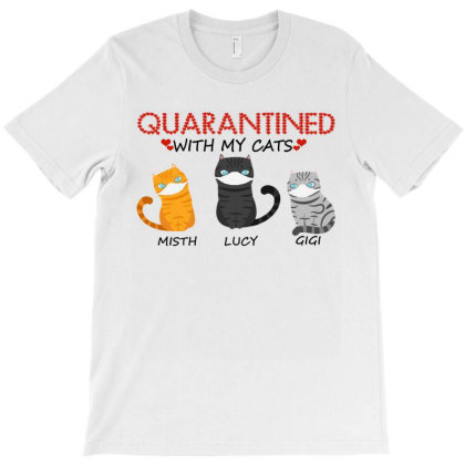 Quarantined With My Cats T-shirt Designed By Faical