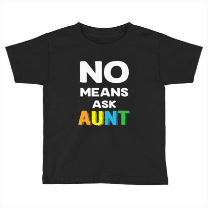 Aunt No Means Ask Aunt Toddler T-shirt Designed By Hoainv