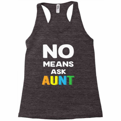 Aunt No Means Ask Aunt Racerback Tank Designed By Hoainv