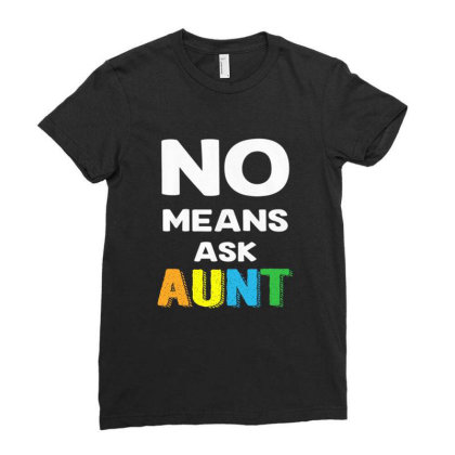 Aunt No Means Ask Aunt Ladies Fitted T-shirt Designed By Hoainv