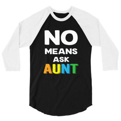 Aunt No Means Ask Aunt 3/4 Sleeve Shirt Designed By Hoainv