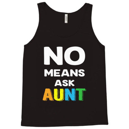 Aunt No Means Ask Aunt Tank Top Designed By Hoainv