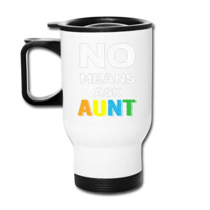 Aunt No Means Ask Aunt Travel Mug Designed By Hoainv