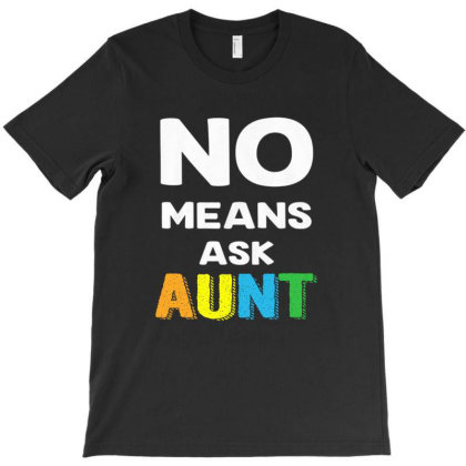 Aunt No Means Ask Aunt T-shirt Designed By Hoainv