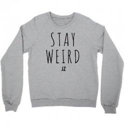 Juanpa Zurita Stay Weird Crewneck Sweatshirt | Artistshot
