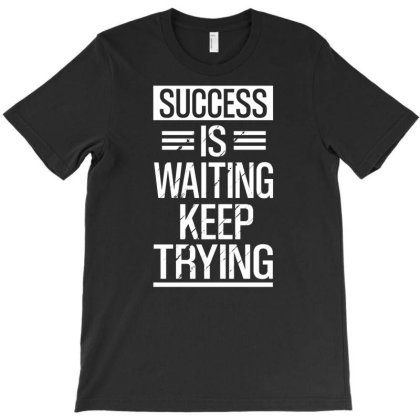 Success Is Waiting Keep Trying Design T-shirt Designed By Komodo Dragon