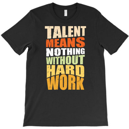 Talent Means Nothing T-shirt Designed By Komodo Dragon
