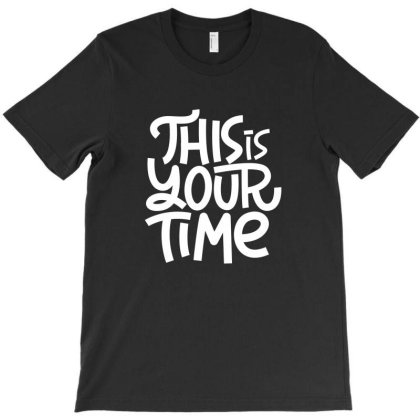 This Is Your Time Hand Lettering T-shirt Designed By Komodo Dragon