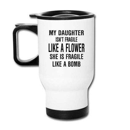 Daughter Fragile Like Like A Bomb Travel Mug Designed By Hoainv
