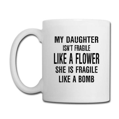 Daughter Fragile Like Like A Bomb Coffee Mug Designed By Hoainv