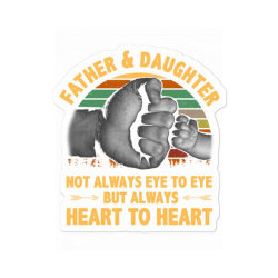 Father And Daughter  Not Always Eye To Eye But Always Heart To Heart Sticker Designed By Hoainv