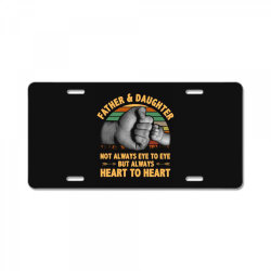 father and daughter  not always eye to eye but always heart to heart License Plate | Artistshot