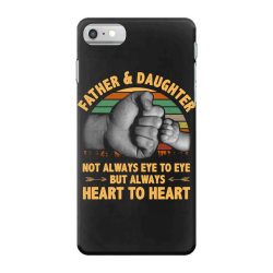 father and daughter  not always eye to eye but always heart to heart iPhone 7 Case | Artistshot