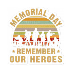 Memorial Day Remember Our Heroes Sticker Designed By Kakashop