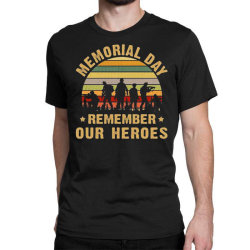 Memorial Day Remember Our Heroes Classic T-shirt Designed By Kakashop