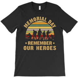 memorial day remember our heroes T-Shirt | Artistshot