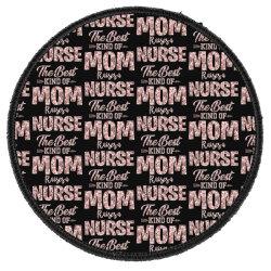 The Best Kind Of Mom Raises A Nurse Round Patch Designed By Sengul