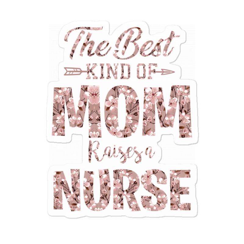 The Best Kind Of Mom Raises A Nurse Sticker | Artistshot