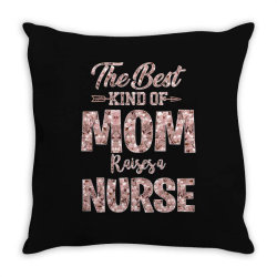 the best kind of mom raises a nurse Throw Pillow | Artistshot