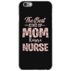 the best kind of mom raises a nurse iPhone 6/6s Case | Artistshot