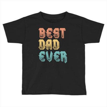 Best Dad Ever Toddler T-shirt Designed By Sengul