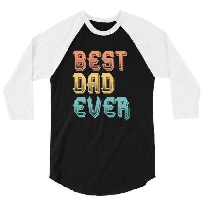 Best Dad Ever 3/4 Sleeve Shirt Designed By Sengul