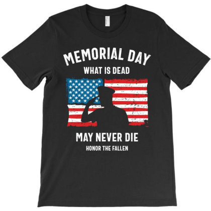 Memorial Day What Is Dead May Never Die T-shirt Designed By Cidolopez