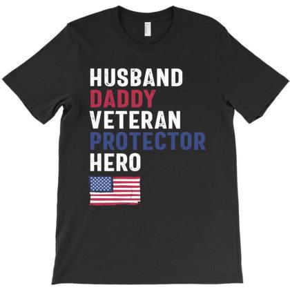 Husband Daddy Veteran Protector Hero T-shirt Designed By Cidolopez