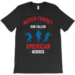 Never Forget Our Fallen American Heroes T-shirt Designed By Cidolopez
