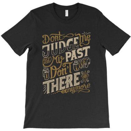 Dont Judge Me T-shirt Designed By Sober Artwerk