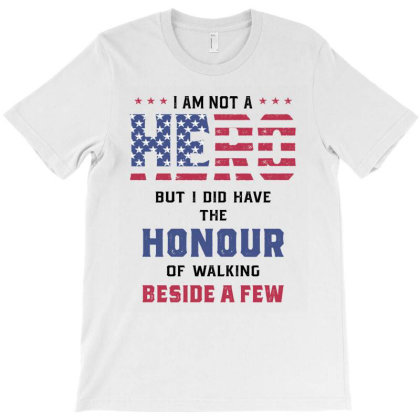 I Am Not A Hero But I Did Have The Honour Of Walking Beside A Few T-shirt Designed By Cidolopez
