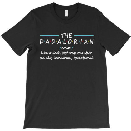 The Dadalorian Noun Like A Dad Just Way Mightier See Alo Handsome Exce T-shirt Designed By Faical