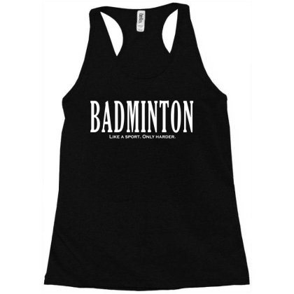 Badminton Like A Sport Only Harder Racerback Tank Designed By Fanshirt