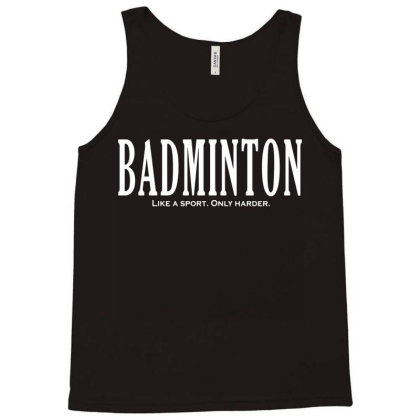 Badminton Like A Sport Only Harder Tank Top Designed By Fanshirt