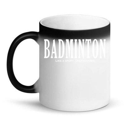 Badminton Like A Sport Only Harder Magic Mug Designed By Fanshirt