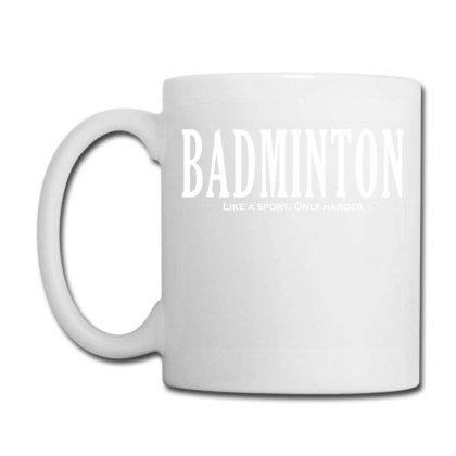 Badminton Like A Sport Only Harder Coffee Mug Designed By Fanshirt