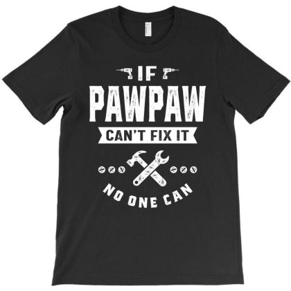 If Pawpaw Cant Fix It No One Can Gift Father's Day T-shirt Designed By Cidolopez