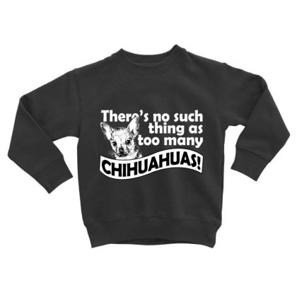 There's No Such Thing As Too Many Chihuahuas Dog Lover Toddler Sweatshirt Designed By Hoainv