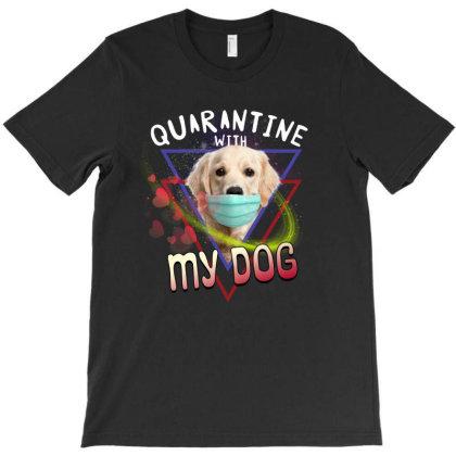 Quarantine With My Dog T-shirt Designed By Sengul